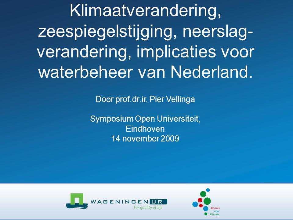 Klimaatverandering, zeespiegelstijging, neerslag- verandering, implicaties voor waterbeheer van Nederland. Door prof.dr.ir. Pier Vellinga Symposium Op