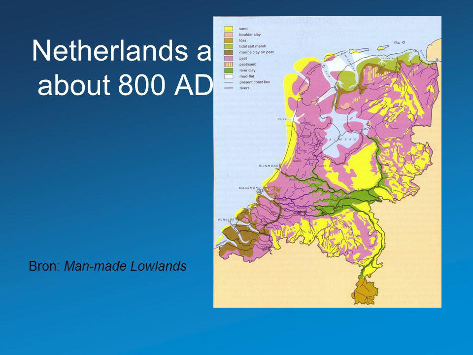 Netherlands at about 800 AD Bron: Man-made Lowlands