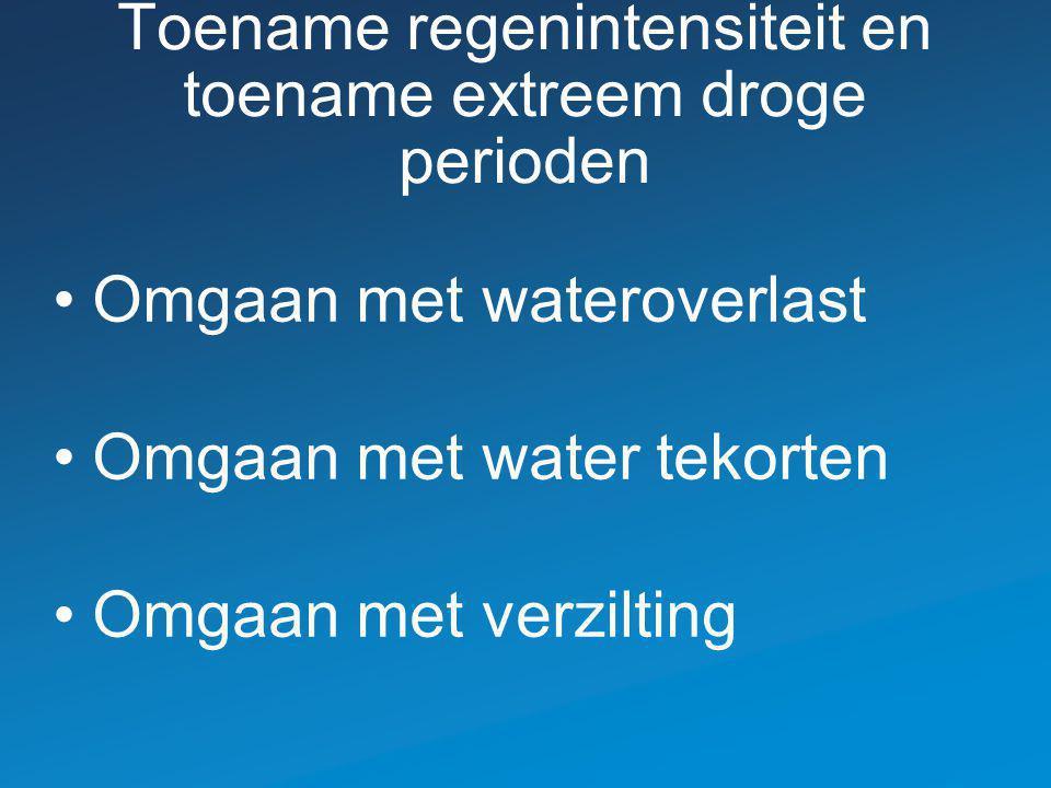 Toename regenintensiteit en toename extreem droge perioden Omgaan met wateroverlast Omgaan met water tekorten Omgaan met verzilting