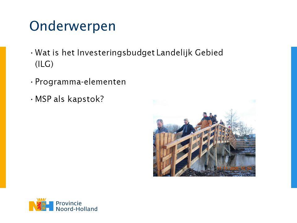 Onderwerpen Wat is het Investeringsbudget Landelijk Gebied (ILG) Programma-elementen MSP als kapstok