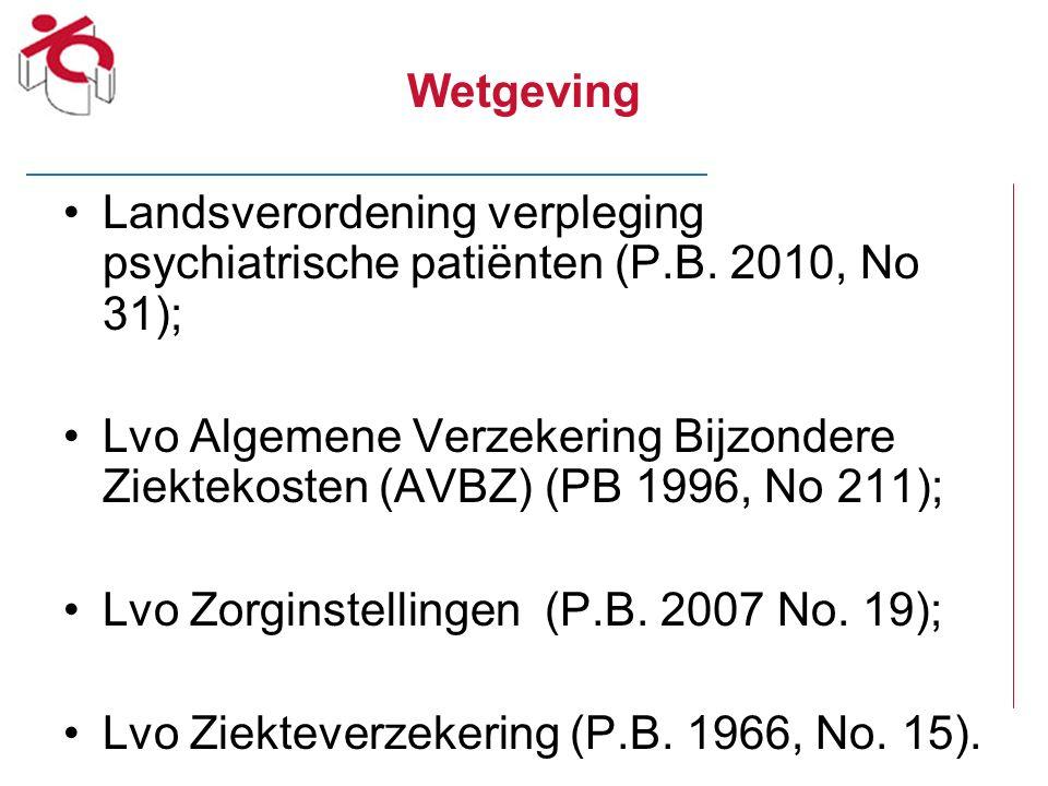 Wetgeving Landsverordening verpleging psychiatrische patiënten (P.B. 2010, No 31); Lvo Algemene Verzekering Bijzondere Ziektekosten (AVBZ) (PB 1996, N