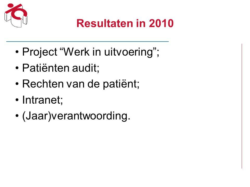 """Resultaten in 2010 Project """"Werk in uitvoering""""; Patiënten audit; Rechten van de patiënt; Intranet; (Jaar)verantwoording."""