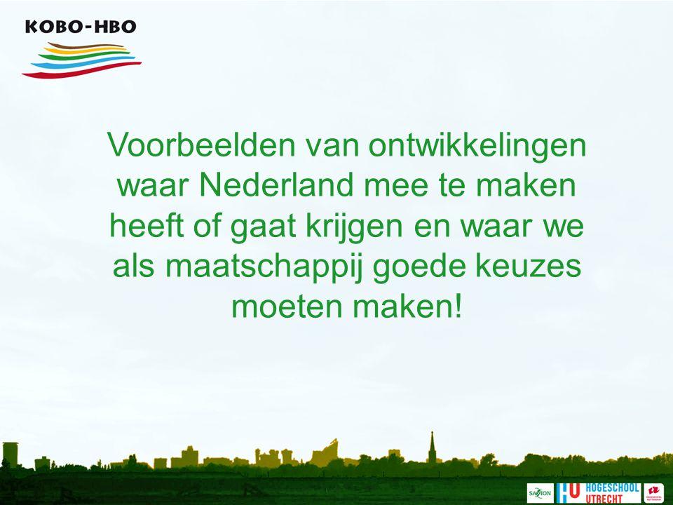 Voorbeelden van ontwikkelingen waar Nederland mee te maken heeft of gaat krijgen en waar we als maatschappij goede keuzes moeten maken!
