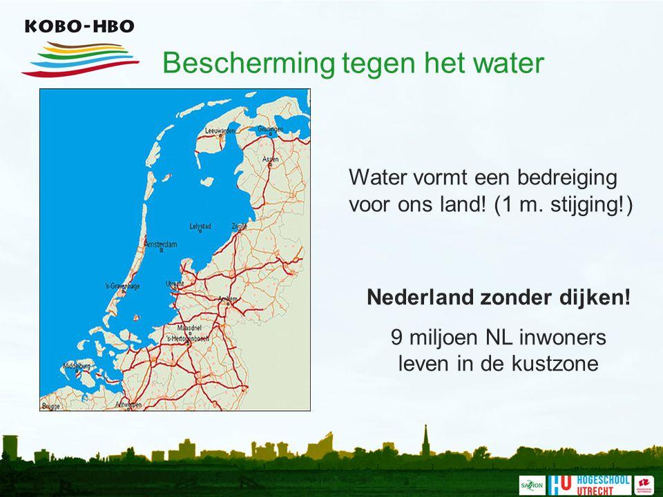 Nederland zonder dijken! 9 miljoen NL inwoners leven in de kustzone Water vormt een bedreiging voor ons land! (1 m. stijging!) Bescherming tegen het w
