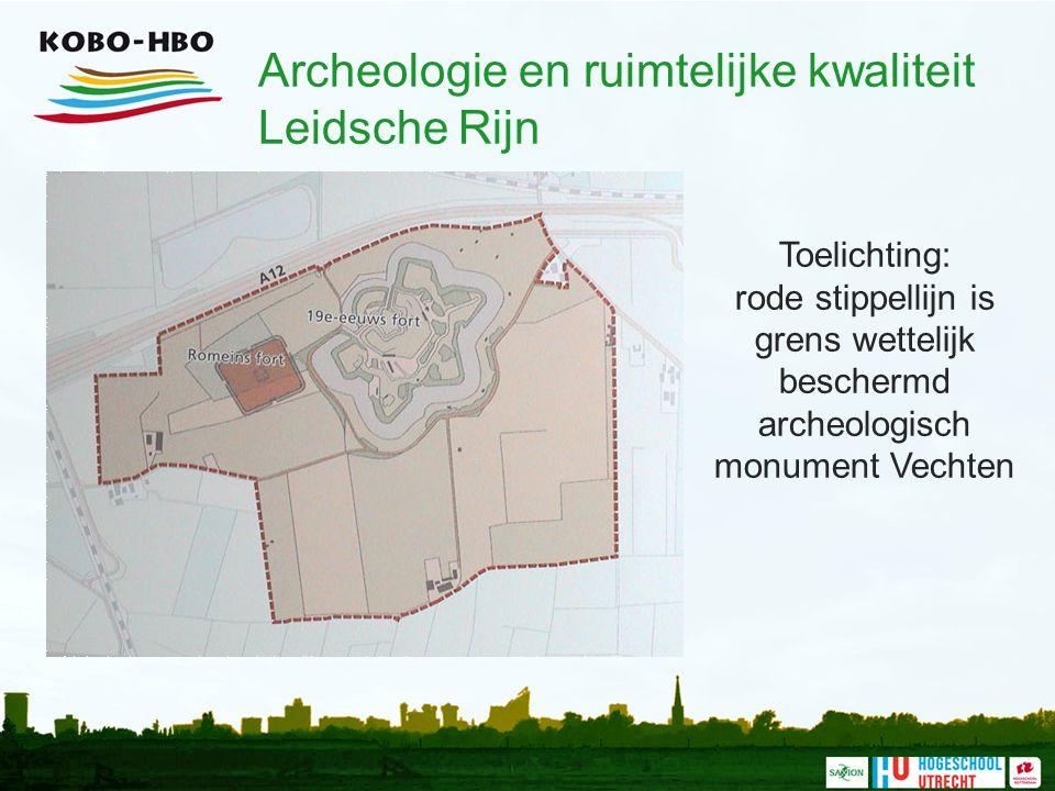 Archeologie en ruimtelijke kwaliteit Leidsche Rijn Toelichting: rode stippellijn is grens wettelijk beschermd archeologisch monument Vechten