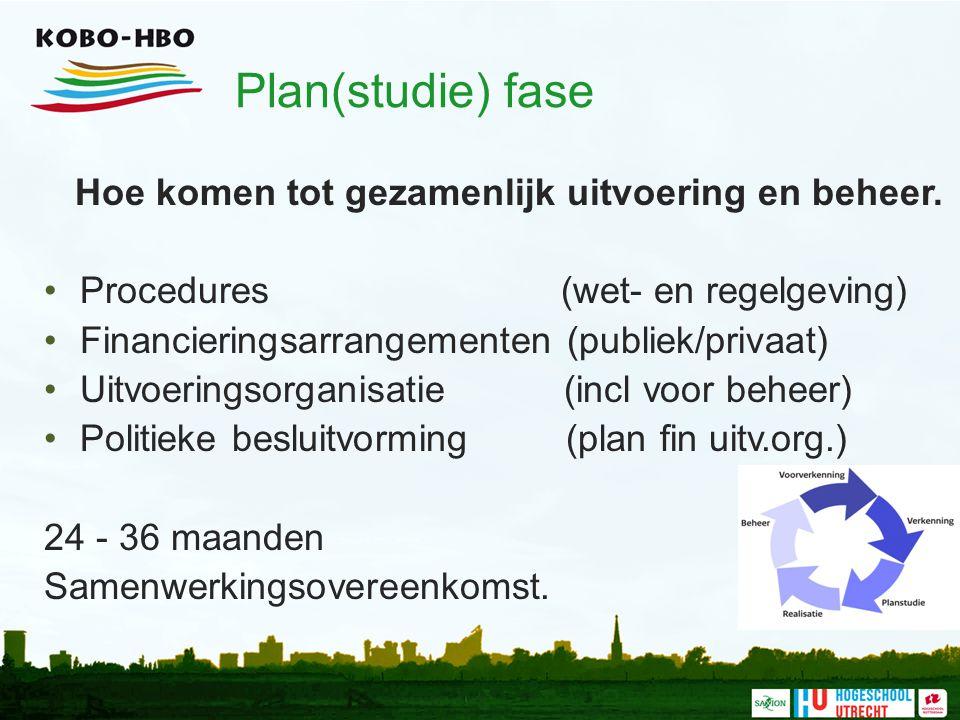 Plan(studie) fase Hoe komen tot gezamenlijk uitvoering en beheer. Procedures (wet- en regelgeving) Financieringsarrangementen (publiek/privaat) Uitvoe