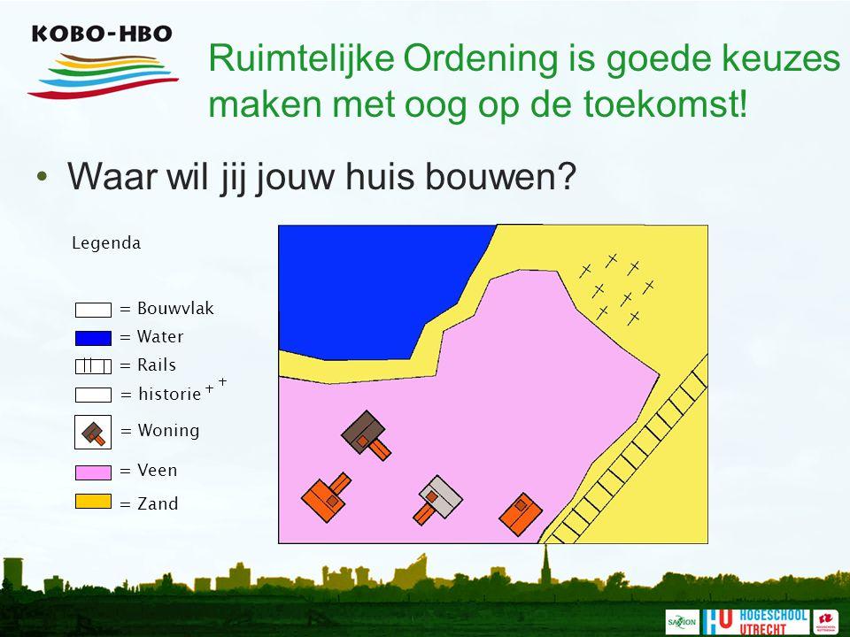 Waar wil jij jouw huis bouwen? = Water = Rails = Woning = Veen = Zand = Bouwvlak Legenda = historie Ruimtelijke Ordening is goede keuzes maken met oog