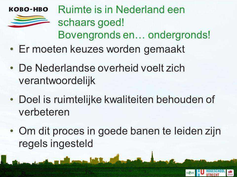 Ruimte is in Nederland een schaars goed! Bovengronds en… ondergronds! Er moeten keuzes worden gemaakt De Nederlandse overheid voelt zich verantwoordel