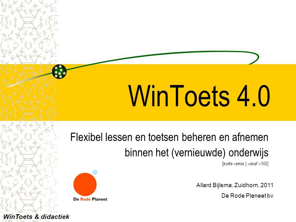 WinToets 4.0 Flexibel lessen en toetsen beheren en afnemen binnen het (vernieuwde) onderwijs [korte versie | vanaf v100] Allard Bijlsma, Zuidhorn, 201