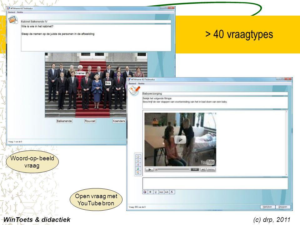Woord-op- beeld vraag Open vraag met YouTube bron WinToets & didactiek(c) drp, 2011 > 40 vraagtypes