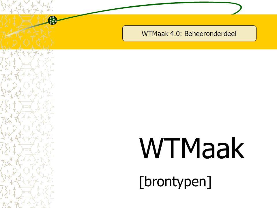 WTMaak 4.0: Beheeronderdeel WTMaak [brontypen]