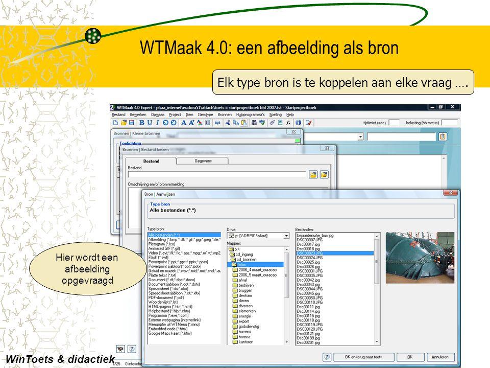 WTMaak 4.0: een afbeelding als bron Hier wordt een afbeelding opgevraagd WinToets & didactiek Elk type bron is te koppelen aan elke vraag ….