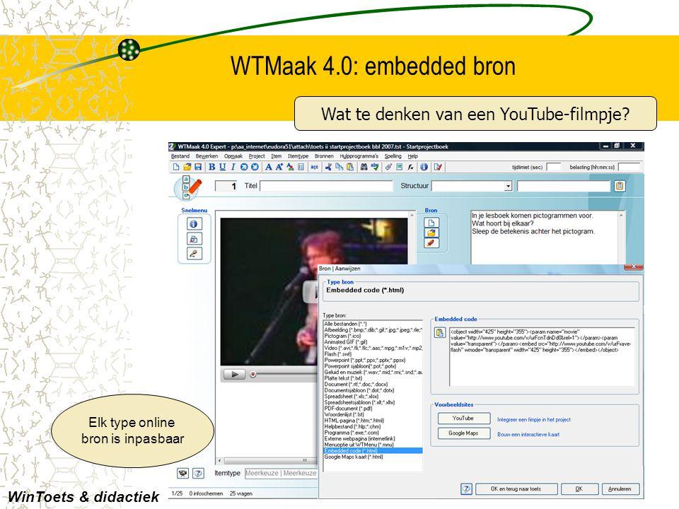 WTMaak 4.0: embedded bron Elk type online bron is inpasbaar WinToets & didactiek Wat te denken van een YouTube-filmpje?