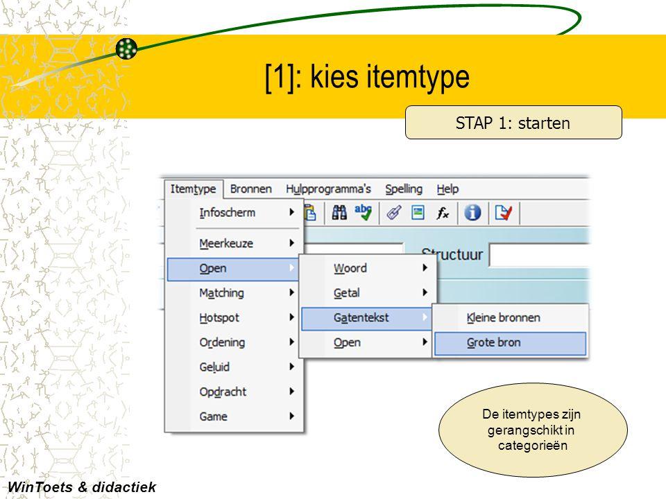 [1]: kies itemtype De itemtypes zijn gerangschikt in categorieën WinToets & didactiek STAP 1: starten