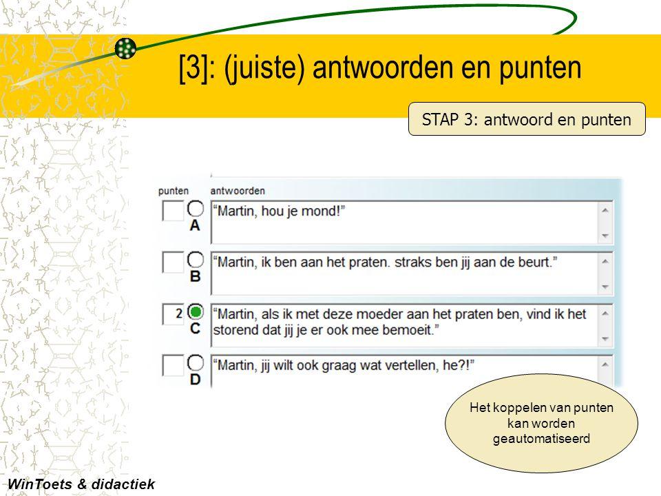 [3]: (juiste) antwoorden en punten WinToets & didactiek Het koppelen van punten kan worden geautomatiseerd STAP 3: antwoord en punten