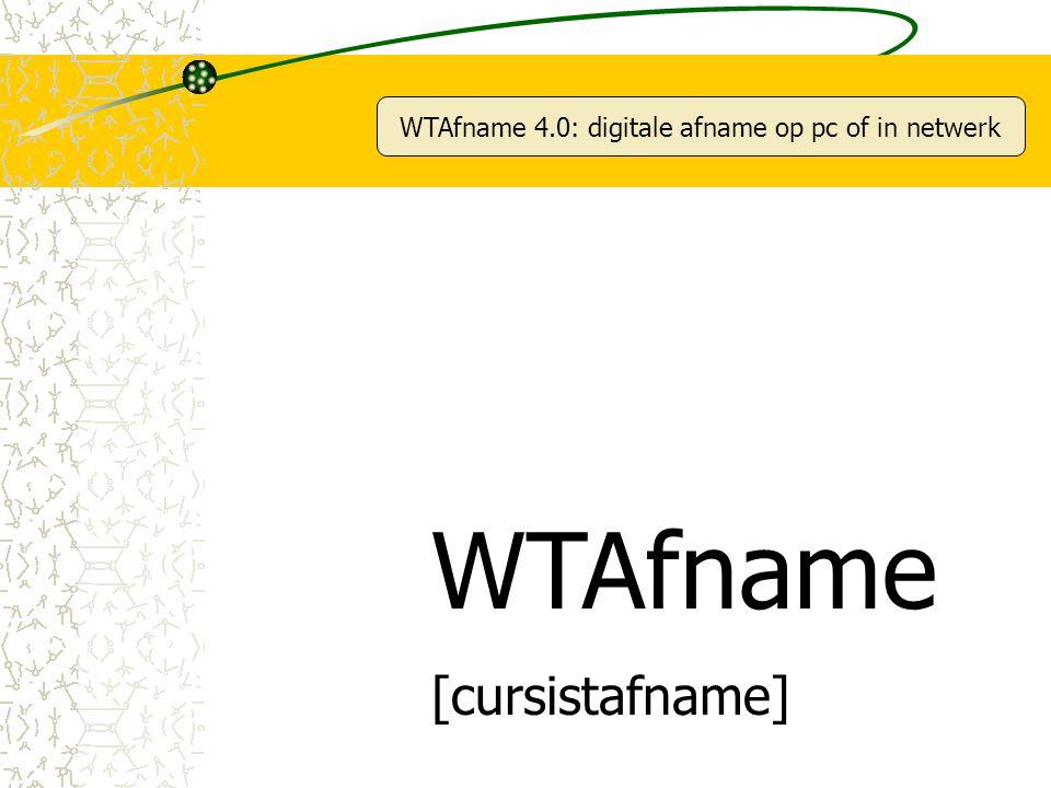 WTAfname 4.0: digitale afname op pc of in netwerk WTAfname [cursistafname]