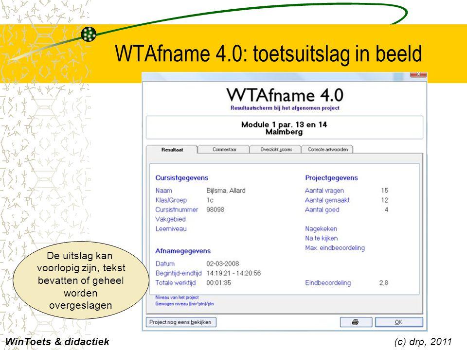 WTAfname 4.0: toetsuitslag in beeld WinToets & didactiek(c) drp, 2011 De uitslag kan voorlopig zijn, tekst bevatten of geheel worden overgeslagen