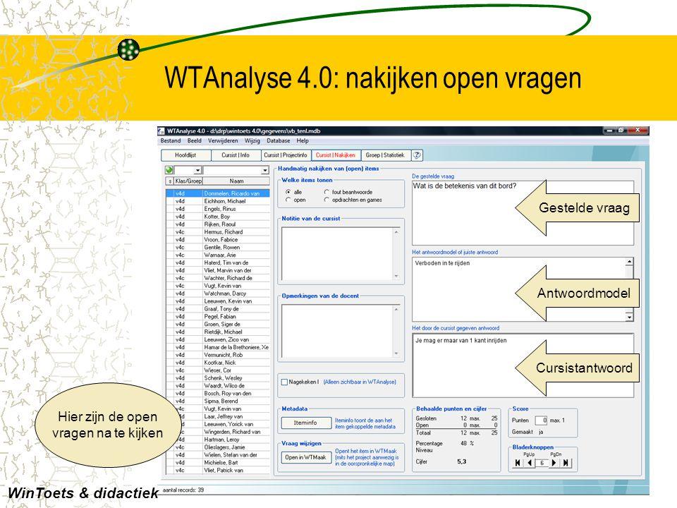 WTAnalyse 4.0: nakijken open vragen Hier zijn de open vragen na te kijken Cursistantwoord WinToets & didactiek Gestelde vraag Antwoordmodel