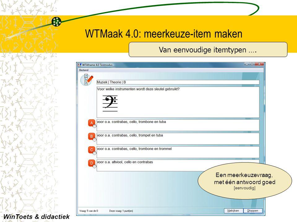 WTMaak 4.0: meerkeuze-item maken Een meerkeuzevraag, met één antwoord goed [eenvoudig] WinToets & didactiek Van eenvoudige itemtypen ….