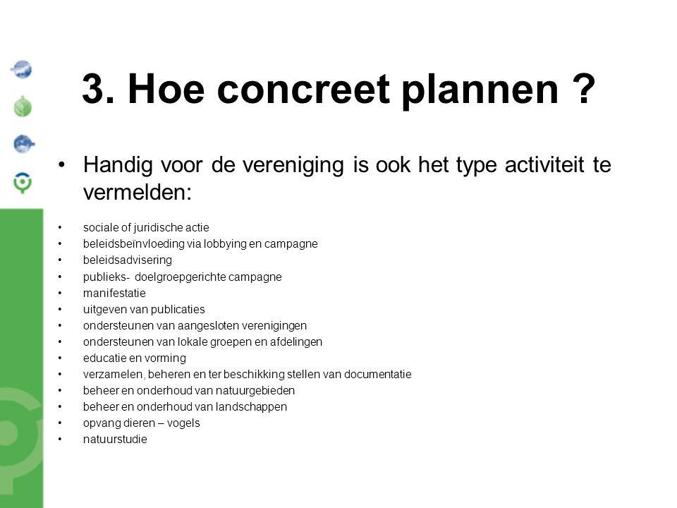 3. Hoe concreet plannen ? Handig voor de vereniging is ook het type activiteit te vermelden: sociale of juridische actie beleidsbeïnvloeding via lobby