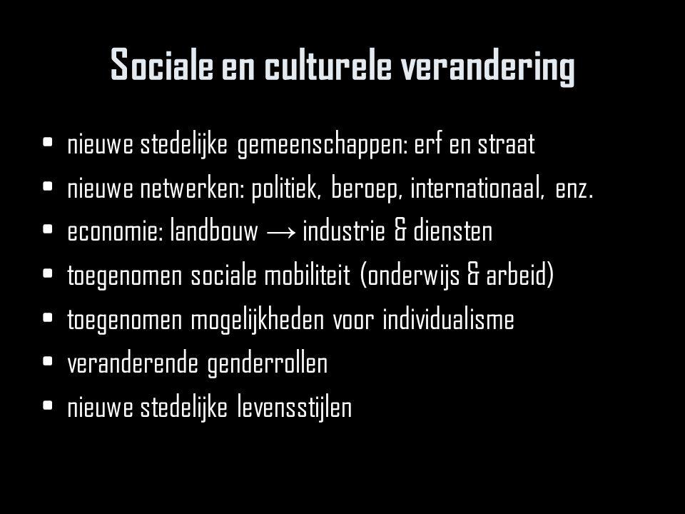 Sociale en culturele verandering nieuwe stedelijke gemeenschappen: erf en straat nieuwe netwerken: politiek, beroep, internationaal, enz. economie: la