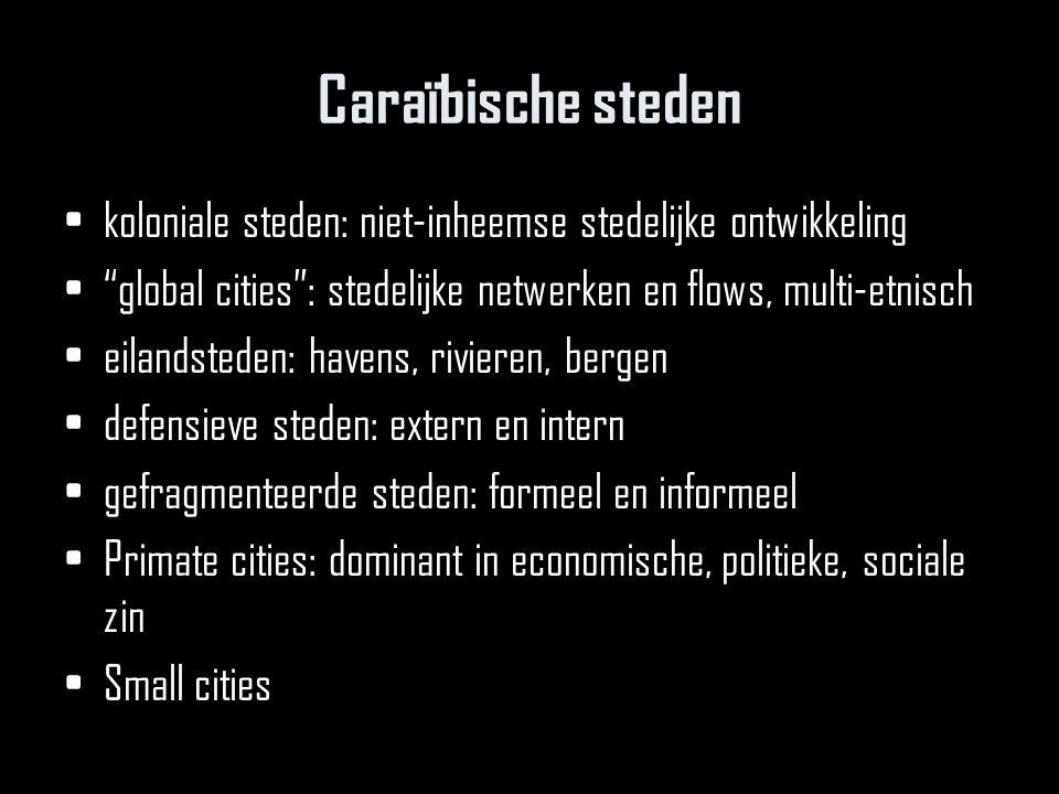 """Caraïbische steden koloniale steden: niet-inheemse stedelijke ontwikkeling """"global cities"""": stedelijke netwerken en flows, multi-etnisch eilandsteden:"""