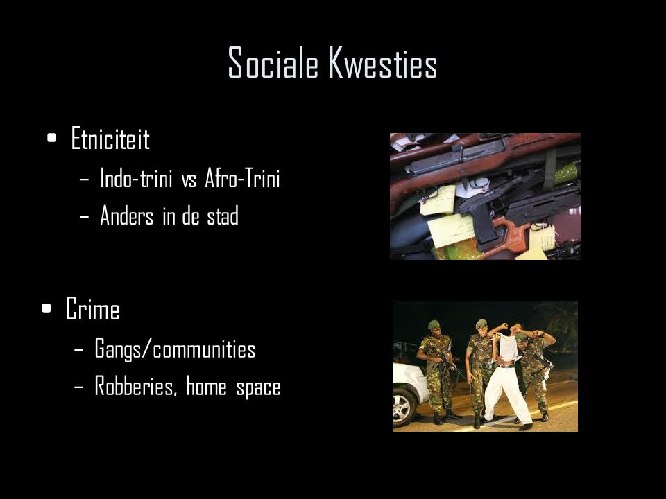 Sociale Kwesties Etniciteit –Indo-trini vs Afro-Trini –Anders in de stad Crime –Gangs/communities –Robberies, home space