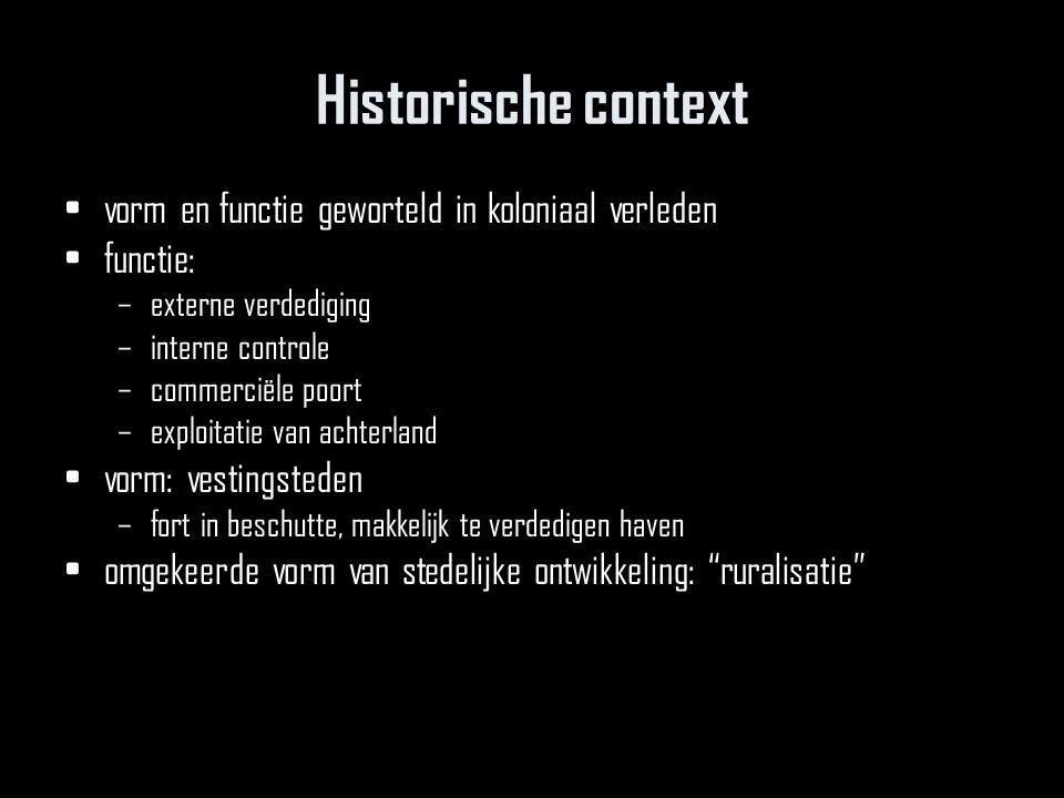 Historische context vorm en functie geworteld in koloniaal verleden functie: –externe verdediging –interne controle –commerciële poort –exploitatie va