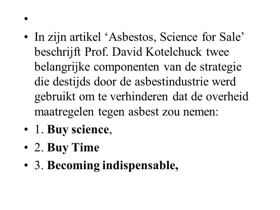 In zijn artikel 'Asbestos, Science for Sale' beschrijft Prof. David Kotelchuck twee belangrijke componenten van de strategie die destijds door de asbe