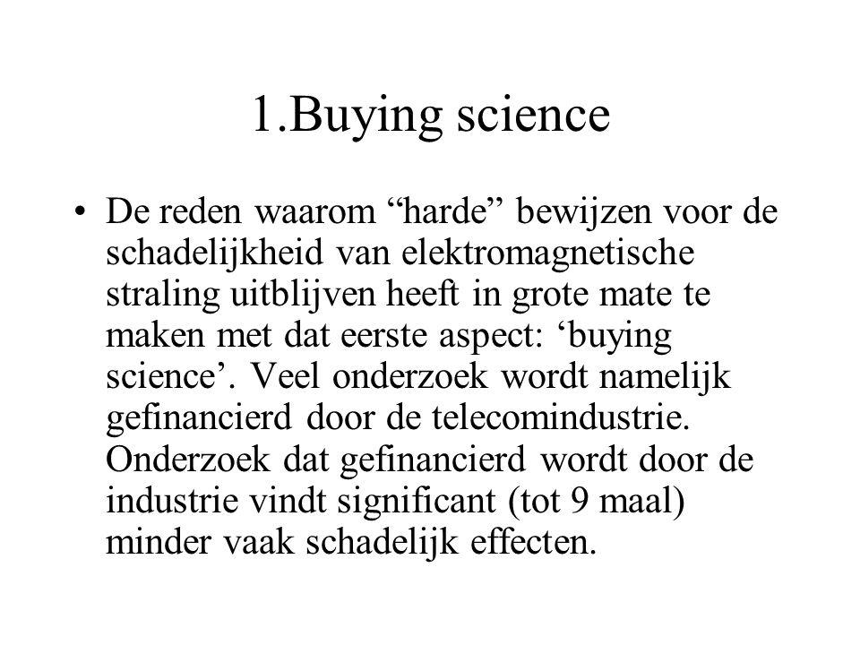 """1.Buying science De reden waarom """"harde"""" bewijzen voor de schadelijkheid van elektromagnetische straling uitblijven heeft in grote mate te maken met d"""