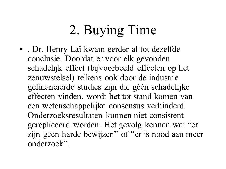 2. Buying Time. Dr. Henry Laï kwam eerder al tot dezelfde conclusie. Doordat er voor elk gevonden schadelijk effect (bijvoorbeeld effecten op het zenu