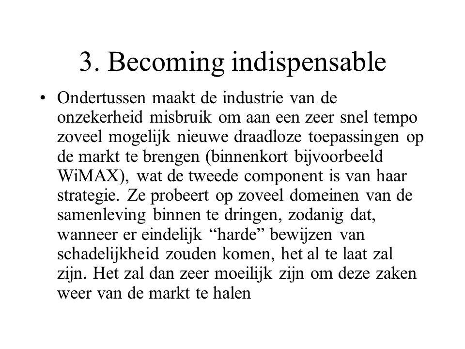 3. Becoming indispensable Ondertussen maakt de industrie van de onzekerheid misbruik om aan een zeer snel tempo zoveel mogelijk nieuwe draadloze toepa