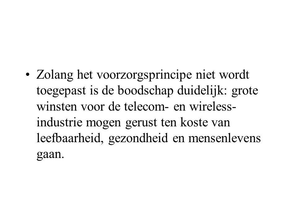 Zolang het voorzorgsprincipe niet wordt toegepast is de boodschap duidelijk: grote winsten voor de telecom- en wireless- industrie mogen gerust ten ko
