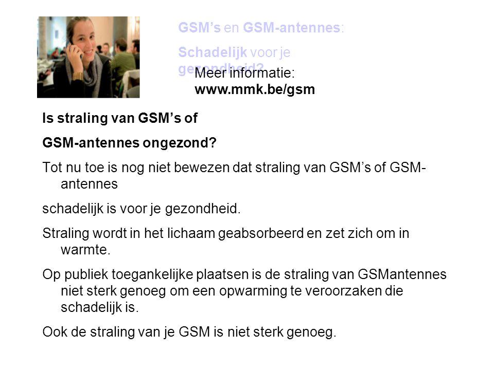Is straling van GSM's of GSM-antennes ongezond? Tot nu toe is nog niet bewezen dat straling van GSM's of GSM- antennes schadelijk is voor je gezondhei