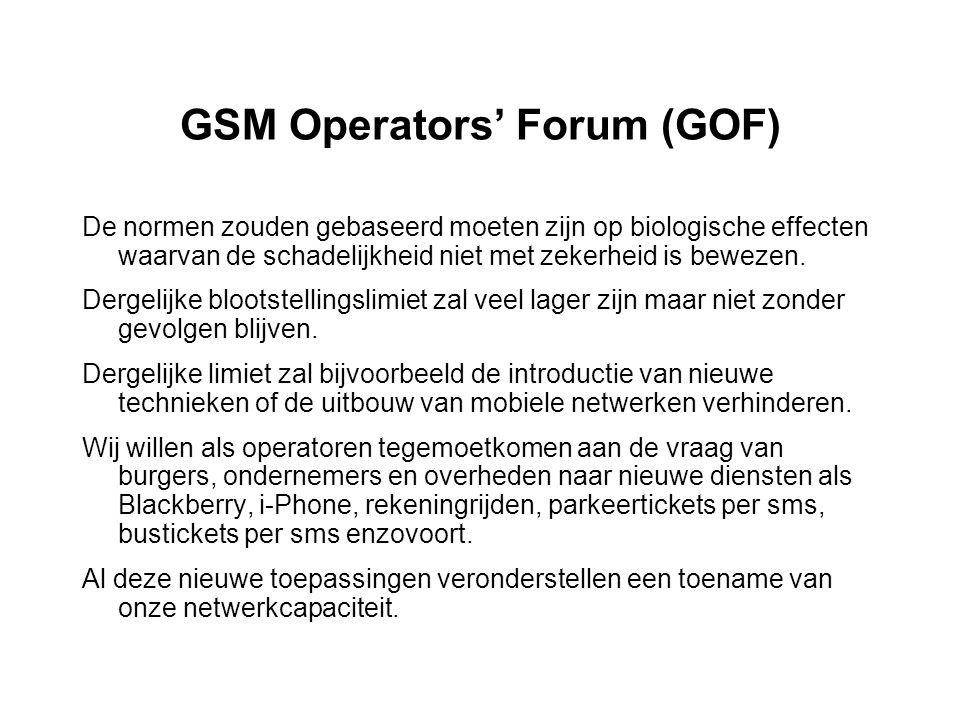 GSM Operators' Forum (GOF) De normen zouden gebaseerd moeten zijn op biologische effecten waarvan de schadelijkheid niet met zekerheid is bewezen. Der