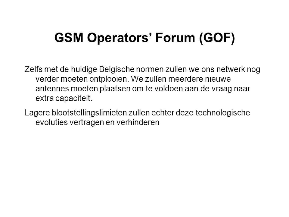 GSM Operators' Forum (GOF) Zelfs met de huidige Belgische normen zullen we ons netwerk nog verder moeten ontplooien. We zullen meerdere nieuwe antenne