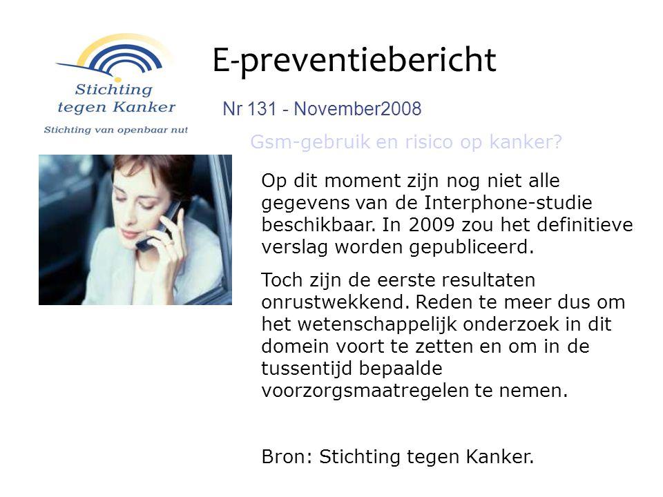 E-preventiebericht Nr 131 - November2008 Gsm-gebruik en risico op kanker? Op dit moment zijn nog niet alle gegevens van de Interphone-studie beschikba