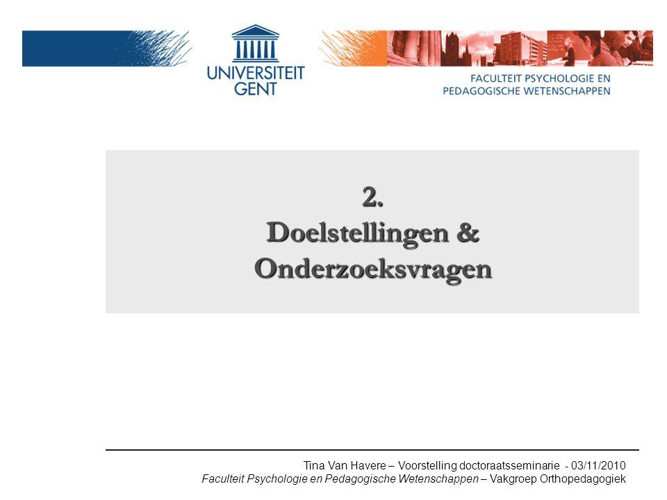 Tina Van Havere – Voorstelling doctoraatsseminarie - 03/11/2010 Faculteit Psychologie en Pedagogische Wetenschappen – Vakgroep Orthopedagogiek 2.