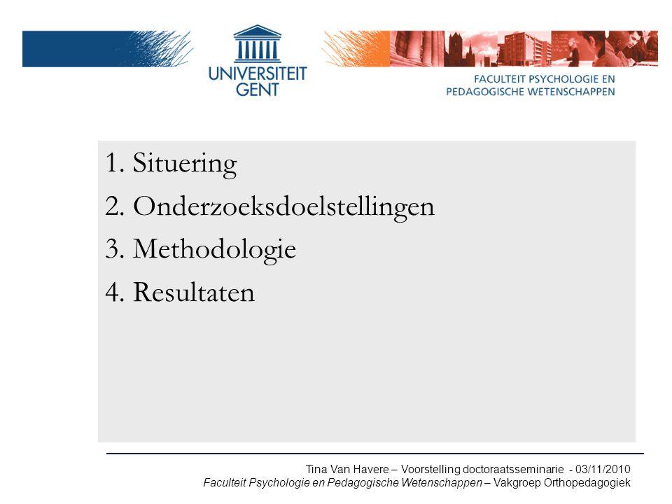 Tina Van Havere – Voorstelling doctoraatsseminarie - 03/11/2010 Faculteit Psychologie en Pedagogische Wetenschappen – Vakgroep Orthopedagogiek 1.