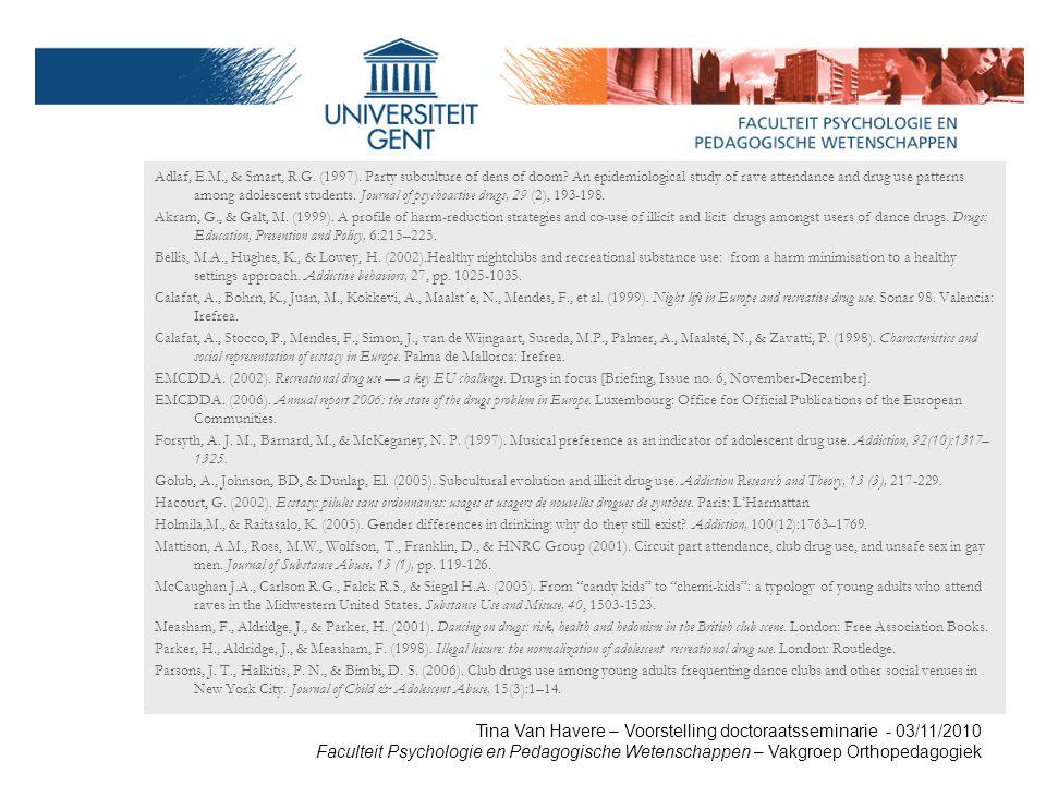 Tina Van Havere – Voorstelling doctoraatsseminarie - 03/11/2010 Faculteit Psychologie en Pedagogische Wetenschappen – Vakgroep Orthopedagogiek Adlaf, E.M., & Smart, R.G.