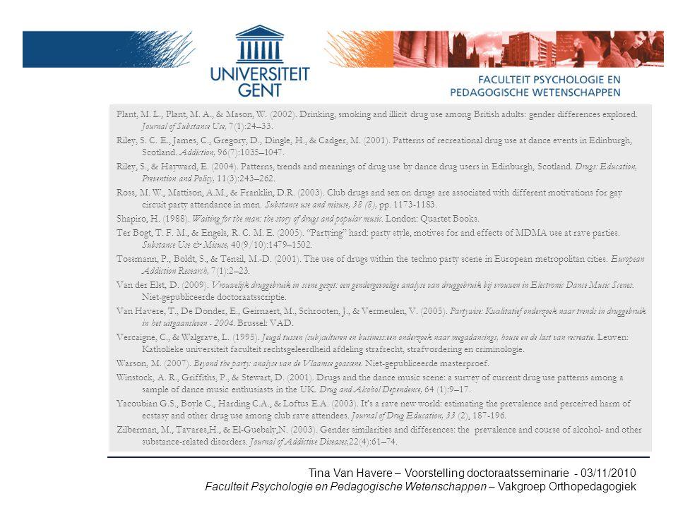 Tina Van Havere – Voorstelling doctoraatsseminarie - 03/11/2010 Faculteit Psychologie en Pedagogische Wetenschappen – Vakgroep Orthopedagogiek Plant, M.