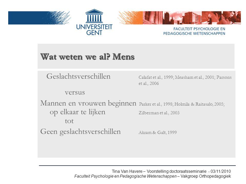 Tina Van Havere – Voorstelling doctoraatsseminarie - 03/11/2010 Faculteit Psychologie en Pedagogische Wetenschappen – Vakgroep Orthopedagogiek Wat weten we al.