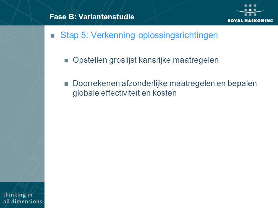 Fase B: Variantenstudie n Stap 5: Verkenning oplossingsrichtingen n Opstellen groslijst kansrijke maatregelen n Doorrekenen afzonderlijke maatregelen en bepalen globale effectiviteit en kosten
