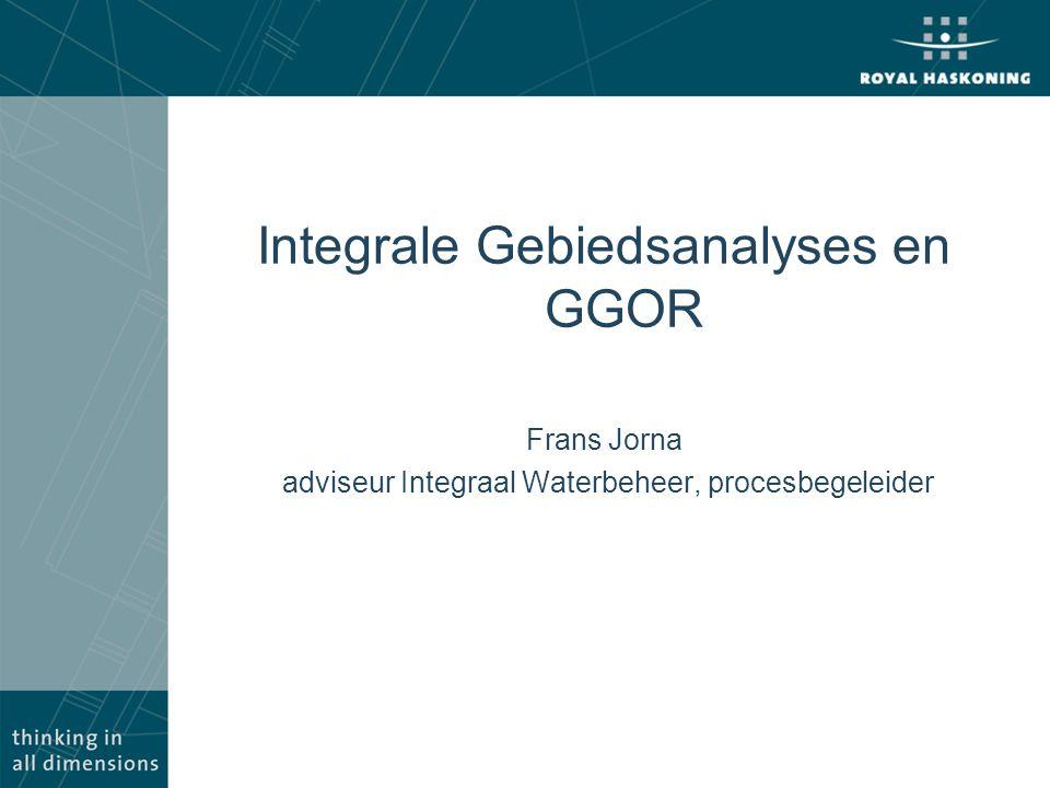 Integrale Gebiedsanalyses en GGOR Frans Jorna adviseur Integraal Waterbeheer, procesbegeleider