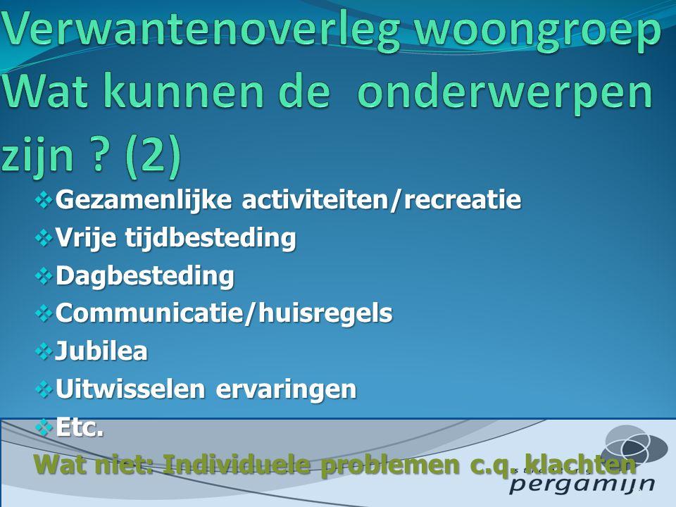  Gezamenlijke activiteiten/recreatie  Vrije tijdbesteding  Dagbesteding  Communicatie/huisregels  Jubilea  Uitwisselen ervaringen  Etc.