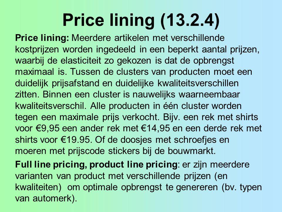 Price lining (13.2.4) Price lining: Meerdere artikelen met verschillende kostprijzen worden ingedeeld in een beperkt aantal prijzen, waarbij de elasti