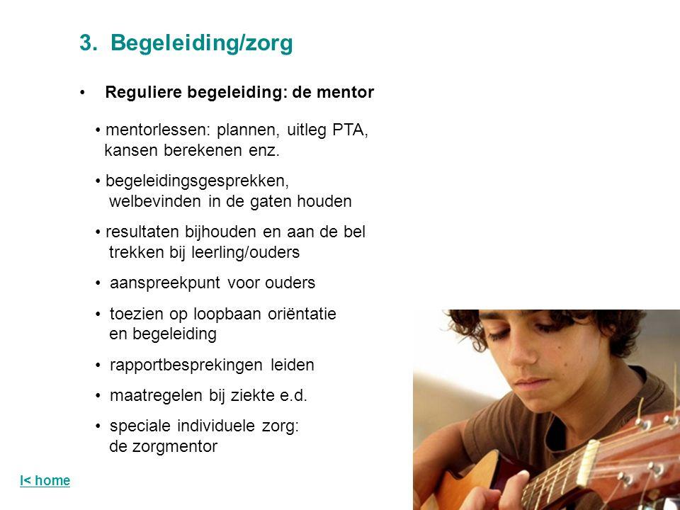 3. Begeleiding/zorg Reguliere begeleiding: de mentor mentorlessen: plannen, uitleg PTA, kansen berekenen enz. begeleidingsgesprekken, welbevinden in d