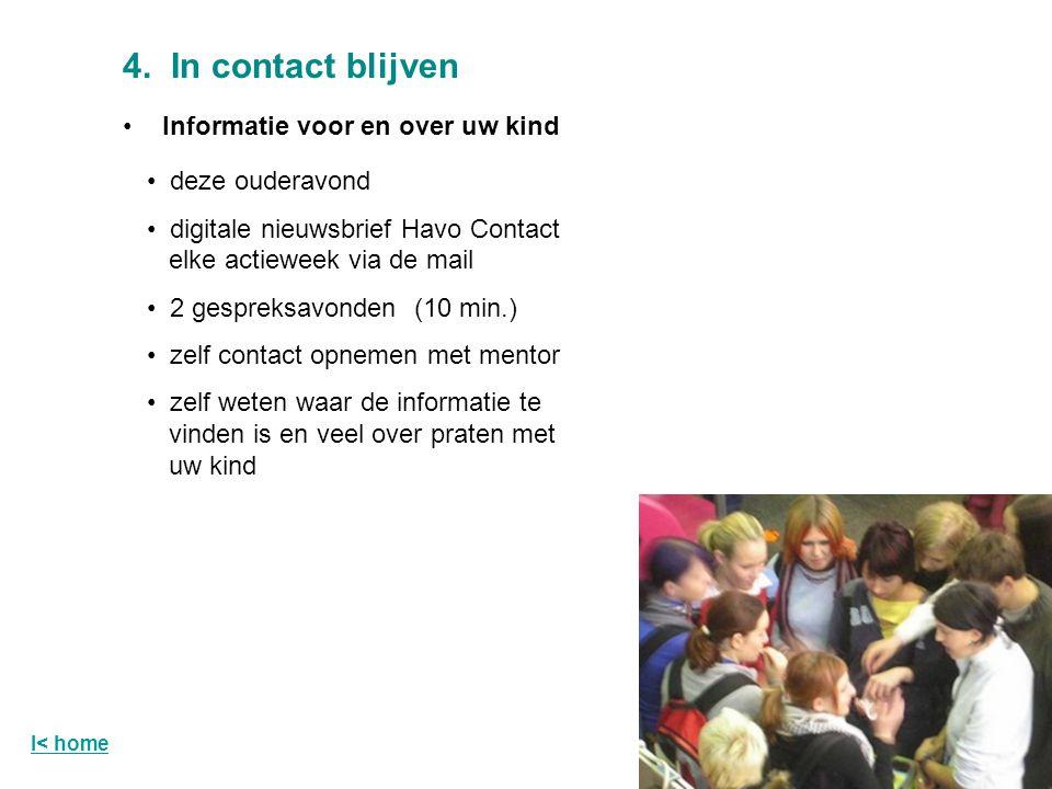4. In contact blijven deze ouderavond digitale nieuwsbrief Havo Contact elke actieweek via de mail 2 gespreksavonden (10 min.) zelf contact opnemen me