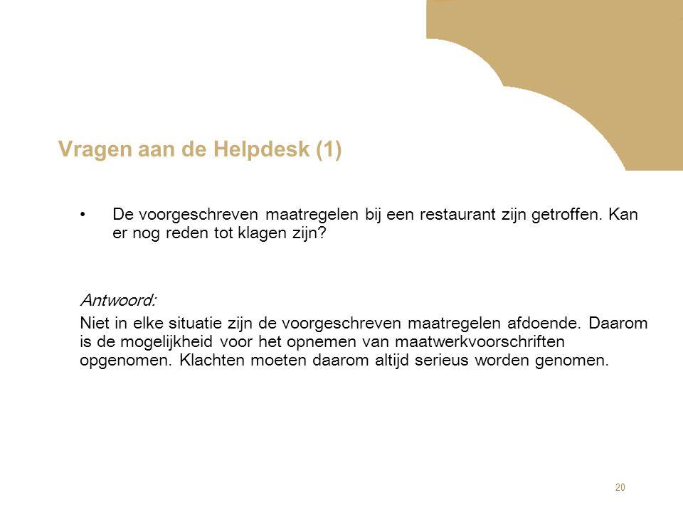 20 Vragen aan de Helpdesk (1) De voorgeschreven maatregelen bij een restaurant zijn getroffen. Kan er nog reden tot klagen zijn? Antwoord: Niet in elk