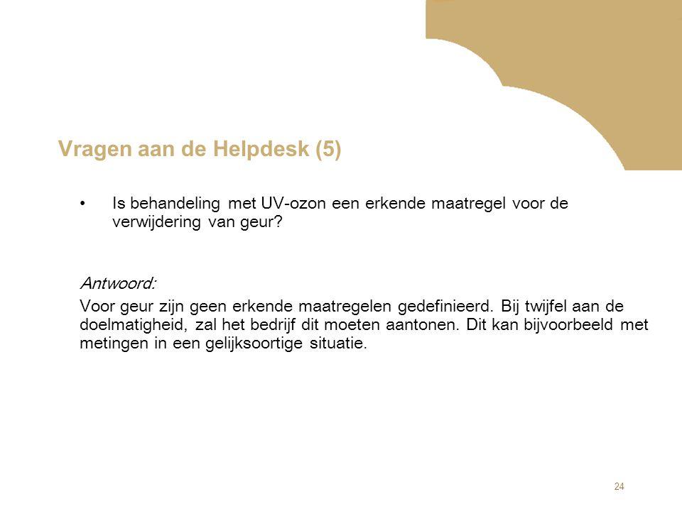 24 Vragen aan de Helpdesk (5) Antwoord: Voor geur zijn geen erkende maatregelen gedefinieerd. Bij twijfel aan de doelmatigheid, zal het bedrijf dit mo